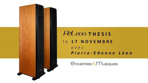 Nouvelles enceintes PE-LEON THESIS: découverte et écoute le 17 novembre à Paris chez E&M, en présence de Pierre-Etienne LEON